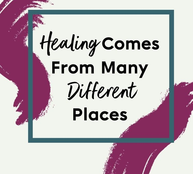 Healing Comes From Many Different Places