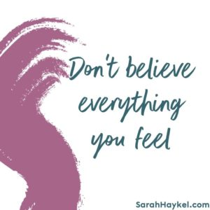 sarah-haykel-life-coaching-quotes-don't-believe-everything-you-feel
