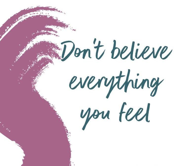 Do you believe everything you feel?