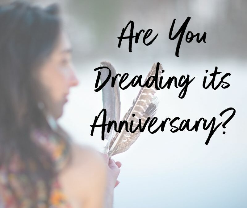 Are You Dreading its Anniversary?